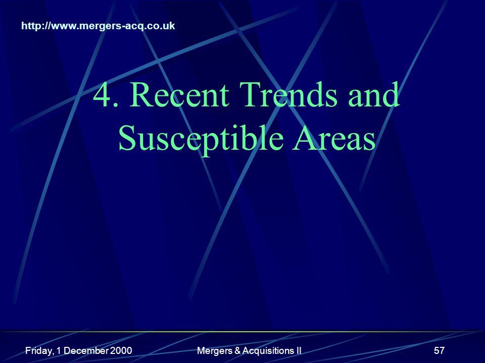 http://www.mergers-acq.co.uk Friday, 1 December 2000Mergers & Acquisitions II57 4.