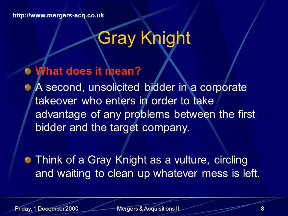 http://www.mergers-acq.co.uk Friday, 1 December 2000Mergers & Acquisitions II8 Gray Knight What does it mean.