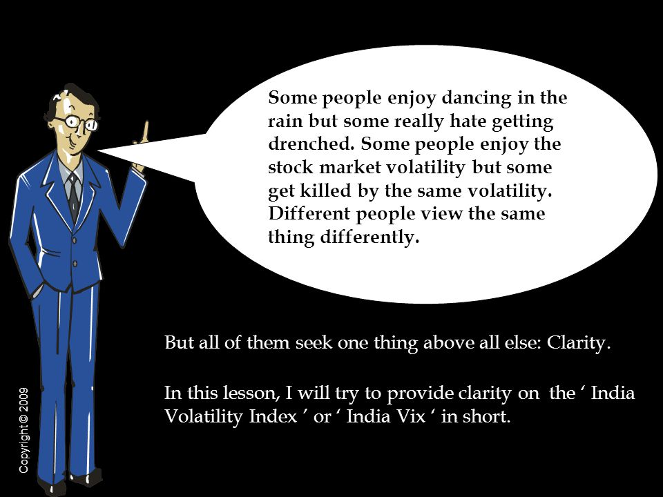 But all of them seek one thing above all else: Clarity. In this lesson, I will try to provide clarity on the India Volatility Index or India Vix in sh