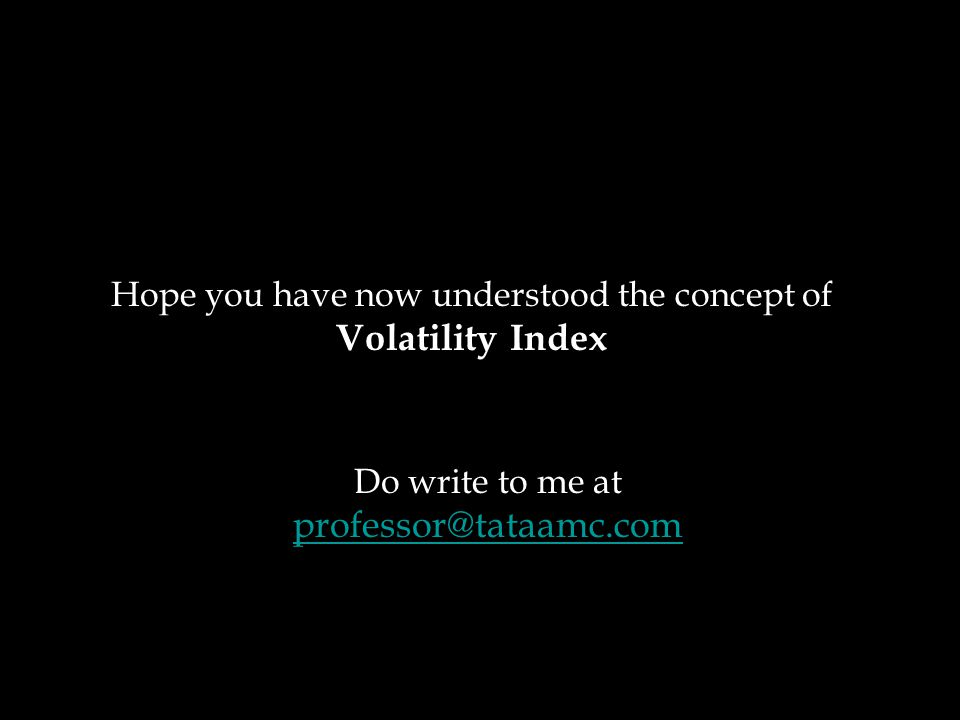 Hope you have now understood the concept of Volatility Index Do write to me at professor@tataamc.com