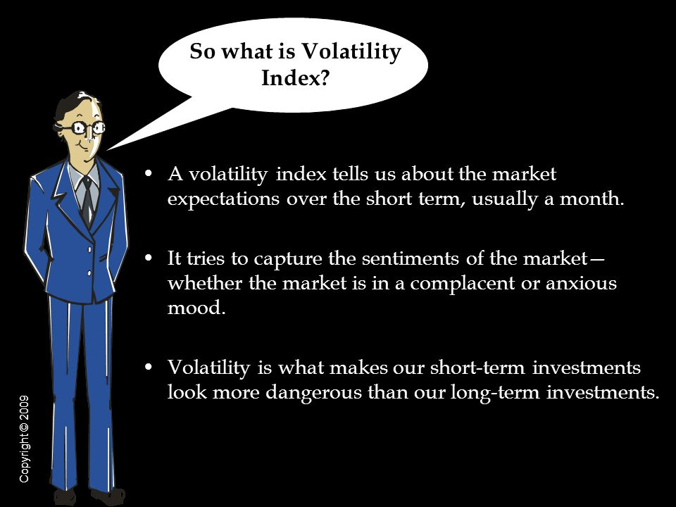 A volatility index tells us about the market expectations over the short term, usually a month. It tries to capture the sentiments of the market wheth