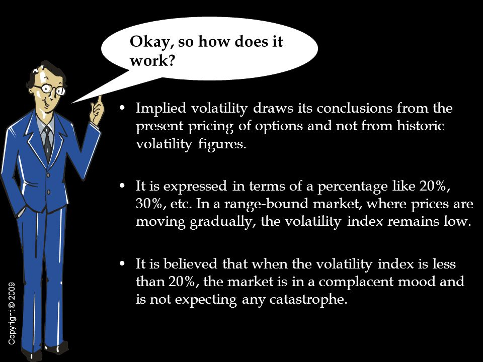 Implied volatility draws its conclusions from the present pricing of options and not from historic volatility figures.
