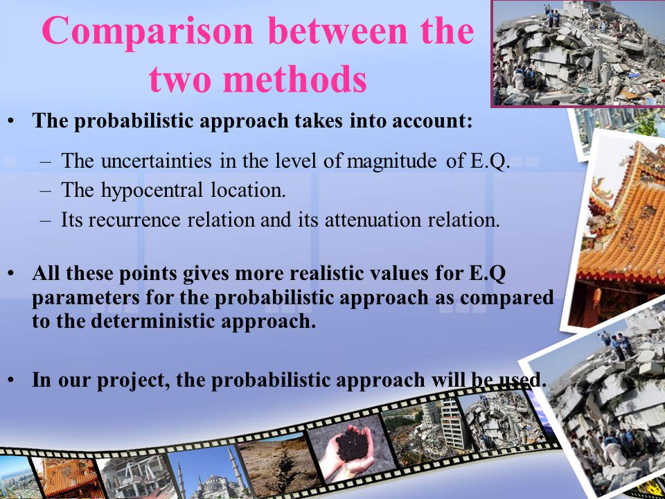 Comparison between the two methods The probabilistic approach takes into account: –The uncertainties in the level of magnitude of E.Q. –The hypocentra
