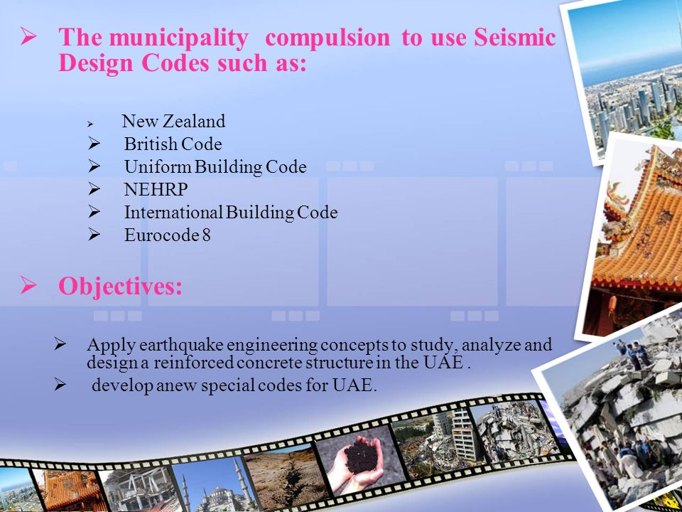 The municipality compulsion to use Seismic Design Codes such as: New Zealand British Code Uniform Building Code NEHRP International Building Code Euro