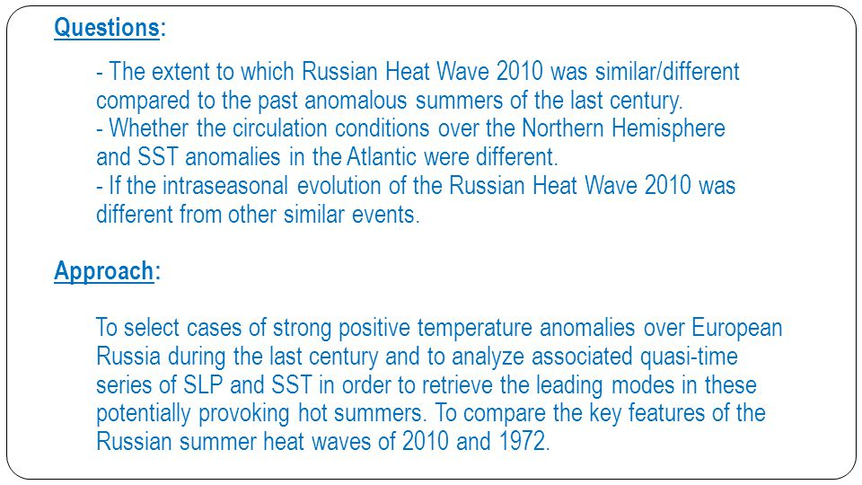Questions: - The extent to which Russian Heat Wave 2010 was similar/different compared to the past anomalous summers of the last century.