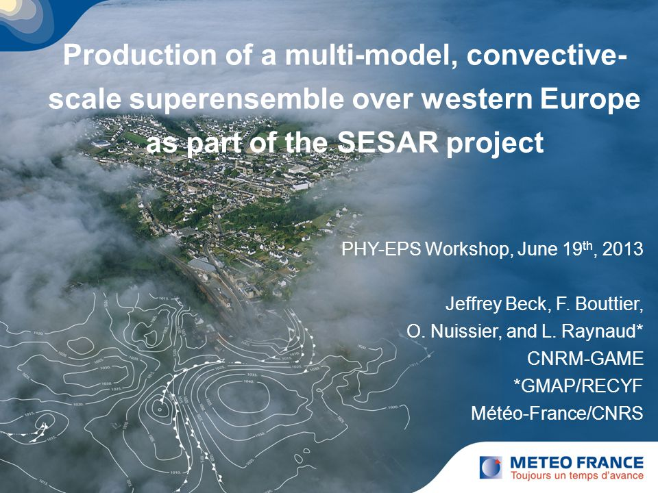 Production of a multi-model, convective- scale superensemble over western Europe as part of the SESAR project PHY-EPS Workshop, June 19 th, 2013 Jeffr