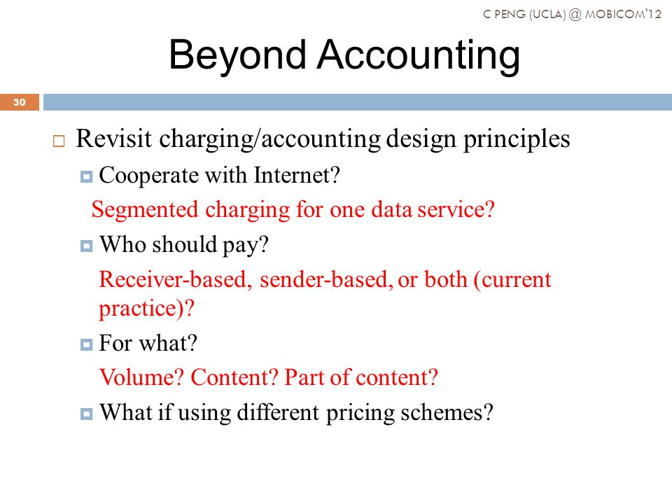 Beyond Accounting Revisit charging/accounting design principles Cooperate with Internet.