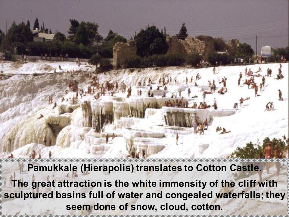 Pamukkale (Hierapolis) translates to Cotton Castle.