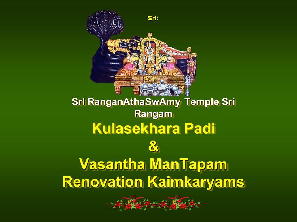 SrI: SrI RanganAthaSwAmy Temple Sri Rangam & Vasantha ManTapam Renovation Kaimkaryams SrI RanganAthaSwAmy Temple Sri Rangam Kulasekhara Padi & Vasantha ManTapam Renovation Kaimkaryams