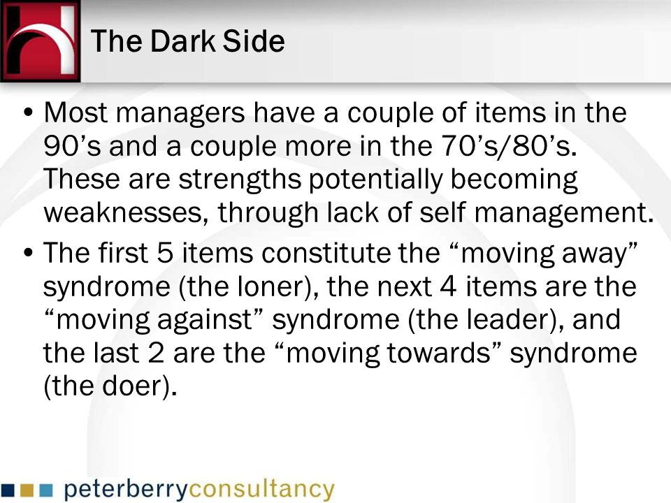 The Dark Side Most managers have a couple of items in the 90s and a couple more in the 70s/80s. These are strengths potentially becoming weaknesses, t