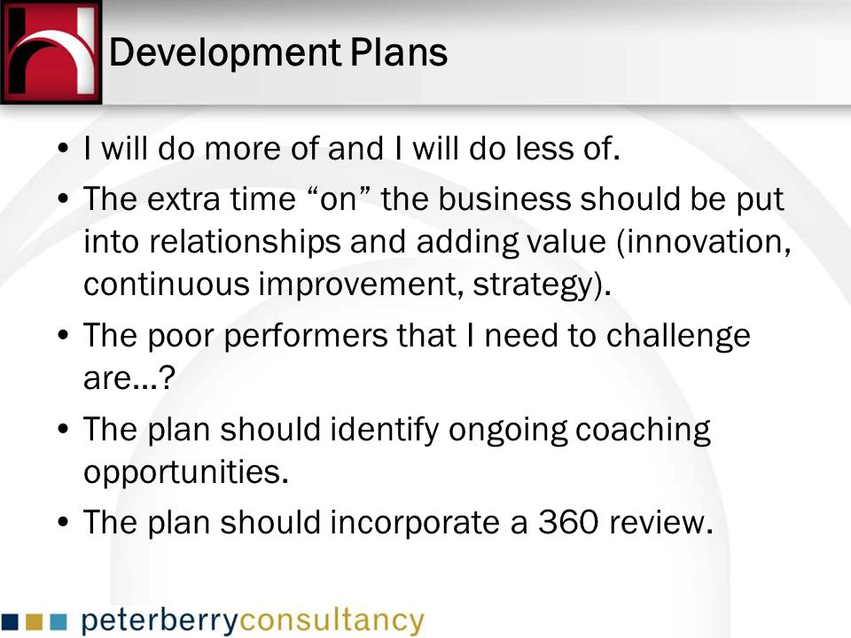 I will do more of and I will do less of. The extra time on the business should be put into relationships and adding value (innovation, continuous impr
