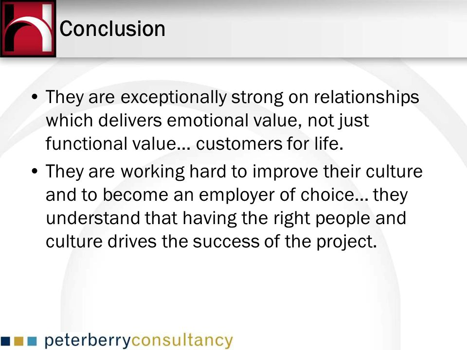 They are exceptionally strong on relationships which delivers emotional value, not just functional value… customers for life. They are working hard to