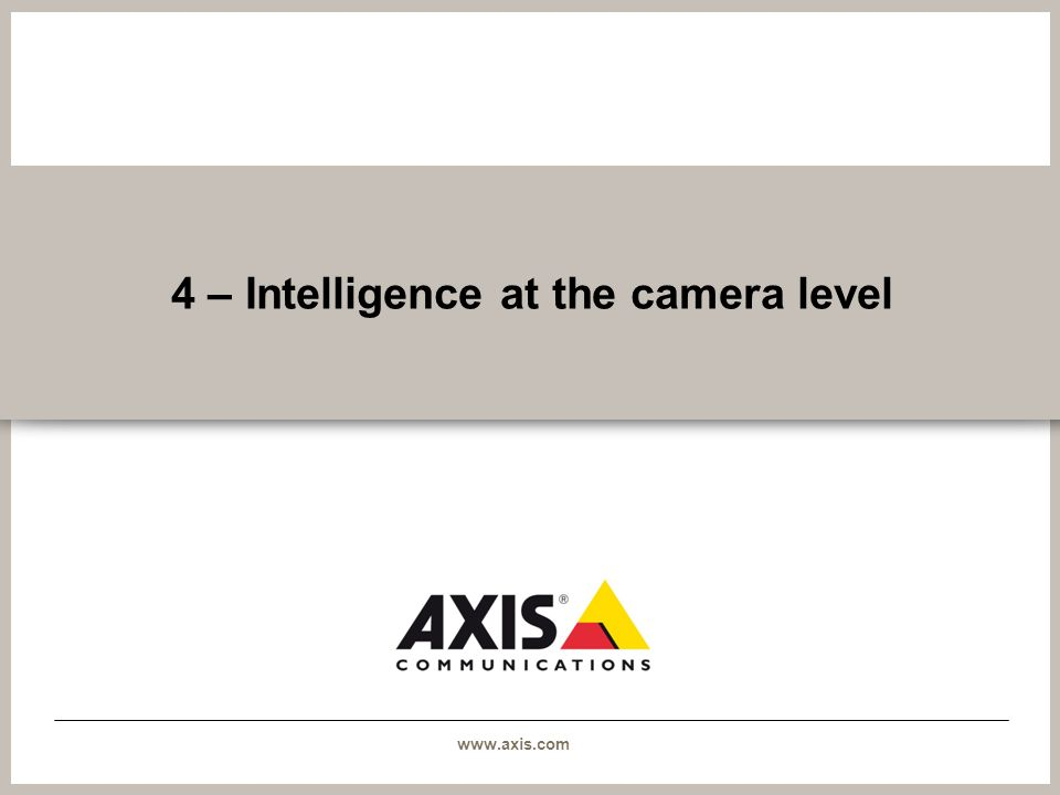 www.axis.com 4 – Intelligence at the camera level