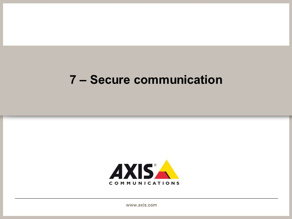 www.axis.com 7 – Secure communication
