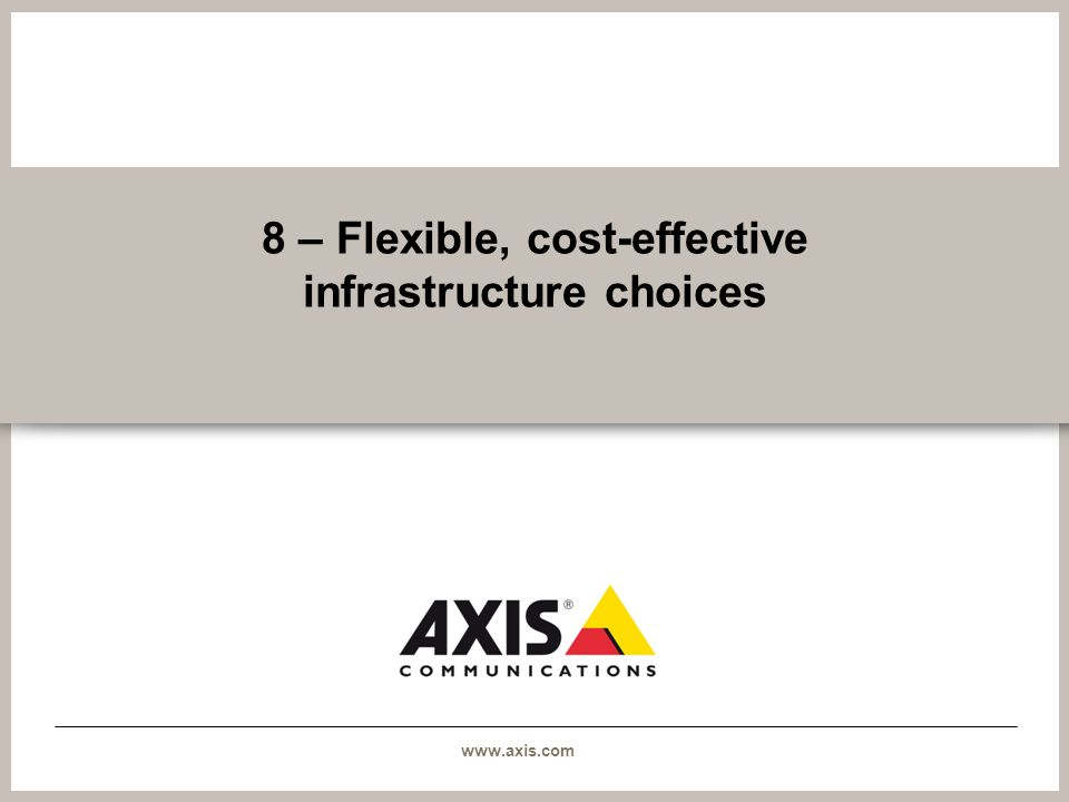 www.axis.com 8 – Flexible, cost-effective infrastructure choices