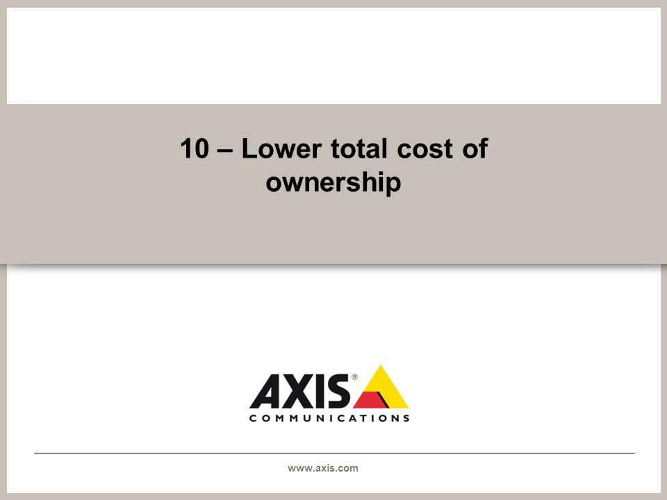 www.axis.com 10 – Lower total cost of ownership