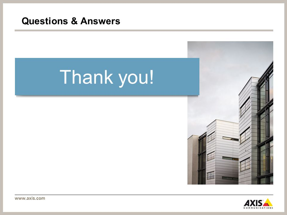 www.axis.com Questions & Answers Thank you!