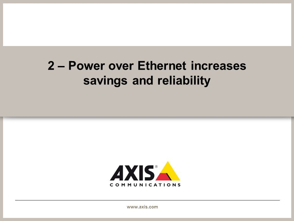 www.axis.com 2 – Power over Ethernet increases savings and reliability