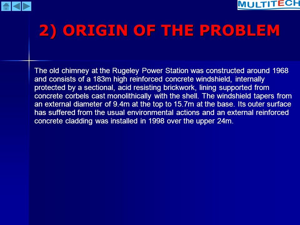 2) ORIGIN OF THE PROBLEM The old chimney at the Rugeley Power Station was constructed around 1968 and consists of a 183m high reinforced concrete wind