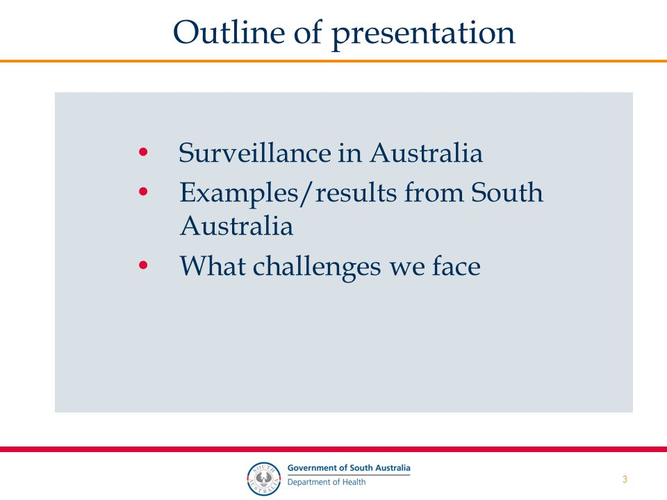 3 Outline of presentation Surveillance in Australia Examples/results from South Australia What challenges we face