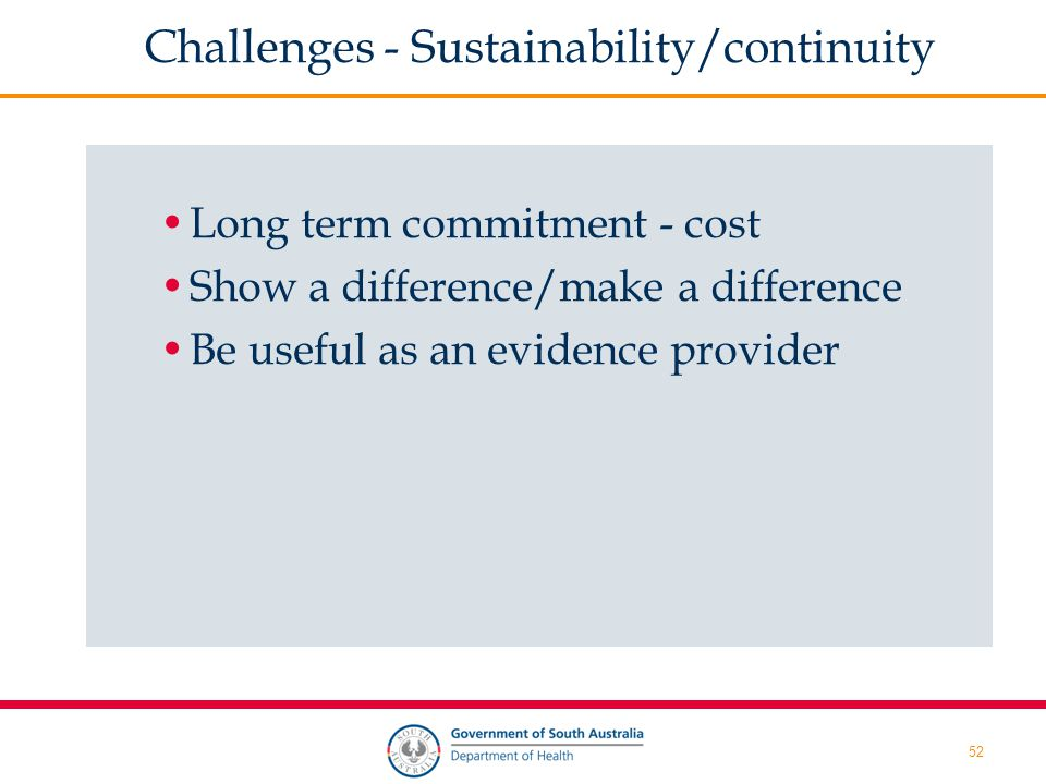 52 Challenges - Sustainability/continuity Long term commitment - cost Show a difference/make a difference Be useful as an evidence provider