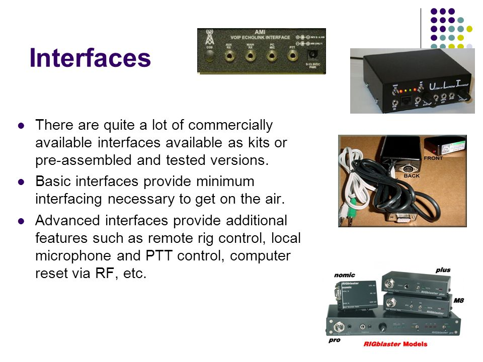 Interfaces There are quite a lot of commercially available interfaces available as kits or pre-assembled and tested versions. Basic interfaces provide