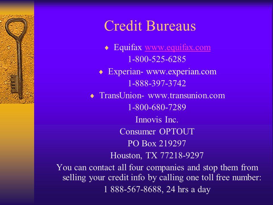 Credit Bureaus Equifax www.equifax.comwww.equifax.com 1-800-525-6285 Experian- www.experian.com 1-888-397-3742 TransUnion- www.transunion.com 1-800-680-7289 Innovis Inc.