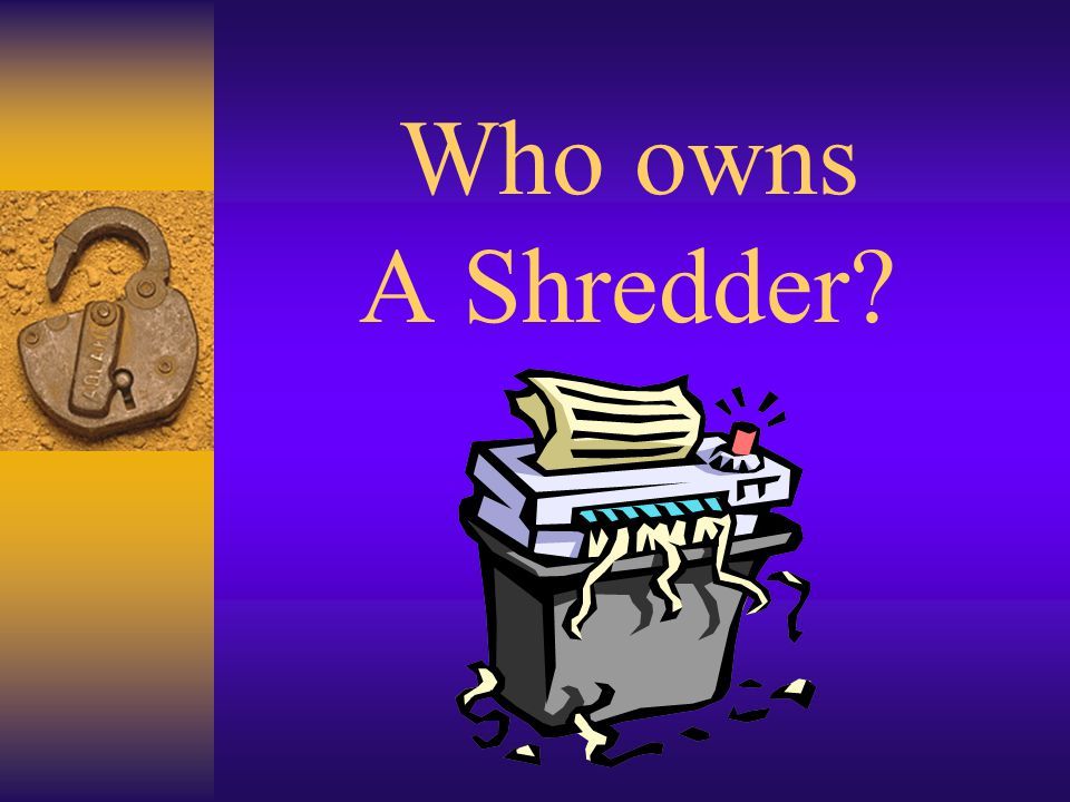 Who owns A Shredder