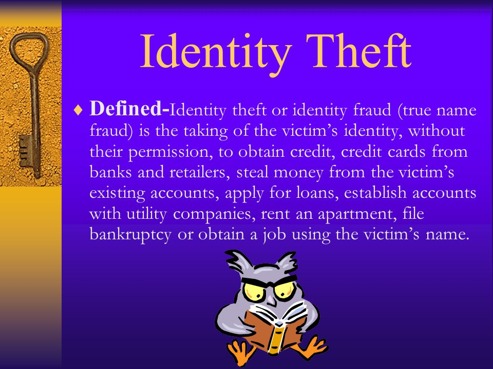 Identity Theft Defined- Identity theft or identity fraud (true name fraud) is the taking of the victims identity, without their permission, to obtain