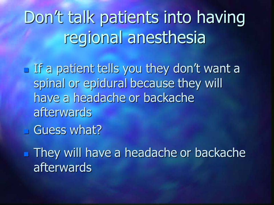 Obstetric Claims s 12% (434/3,533) for c-section (71%) or vaginal delivery (29%) l 67% (290) with regional anesthesia l 47% for headache, pain during anesthesia, back pain, or emotional distress n these are more commonly associated with regional anesthesia n almost all claims for pain during anesthesia are associated with cesarean delivery n inadequate analgesia for labor and vaginal delivery is seldom a liability risk n pain during cesarean section is a cause for concern