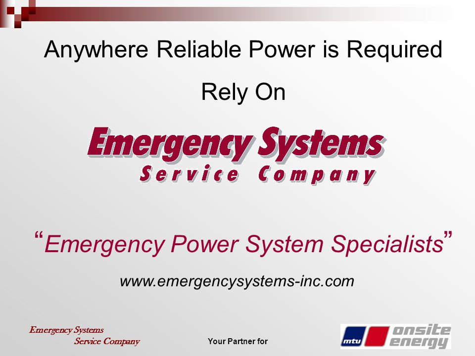 Your Partner for Emergency Systems Service Company Anywhere Reliable Power is Required Rely On Emergency Power System Specialists www.emergencysystems-inc.com