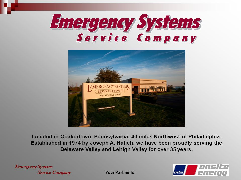 Your Partner for Emergency Systems Service Company Located in Quakertown, Pennsylvania, 40 miles Northwest of Philadelphia. Established in 1974 by Jos