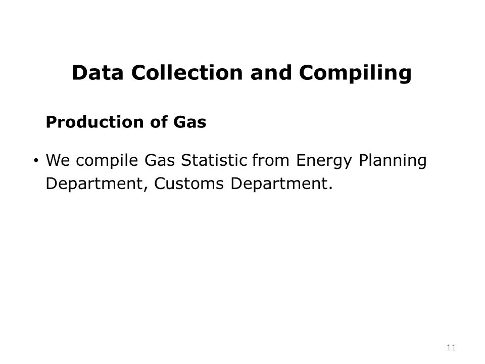 Data Collection and Compiling We compile Gas Statistic from Energy Planning Department, Customs Department.