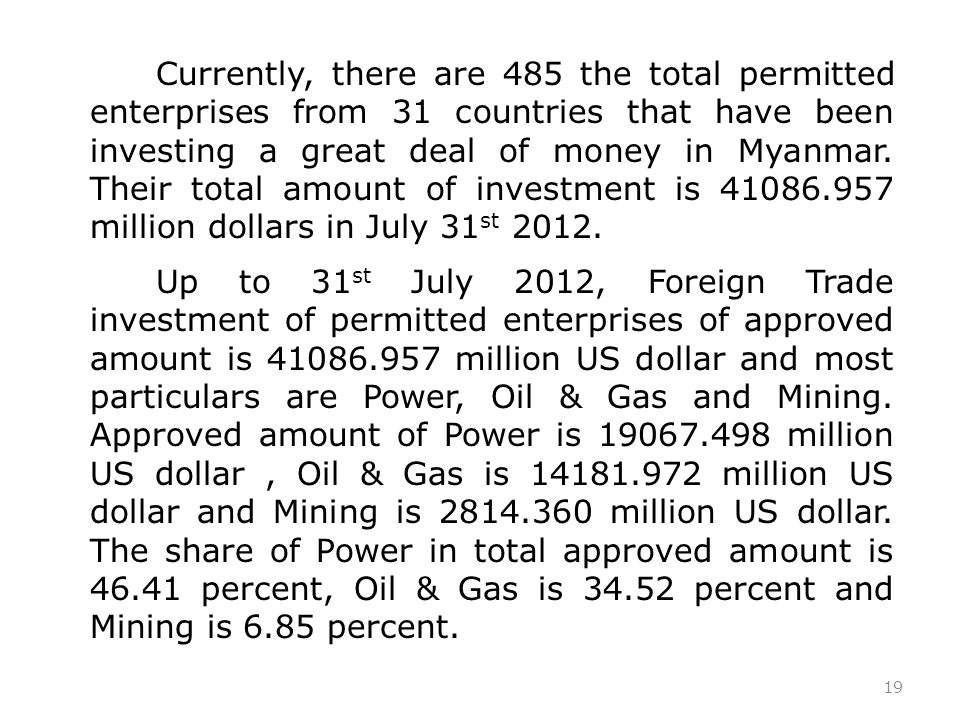 19 Currently, there are 485 the total permitted enterprises from 31 countries that have been investing a great deal of money in Myanmar.