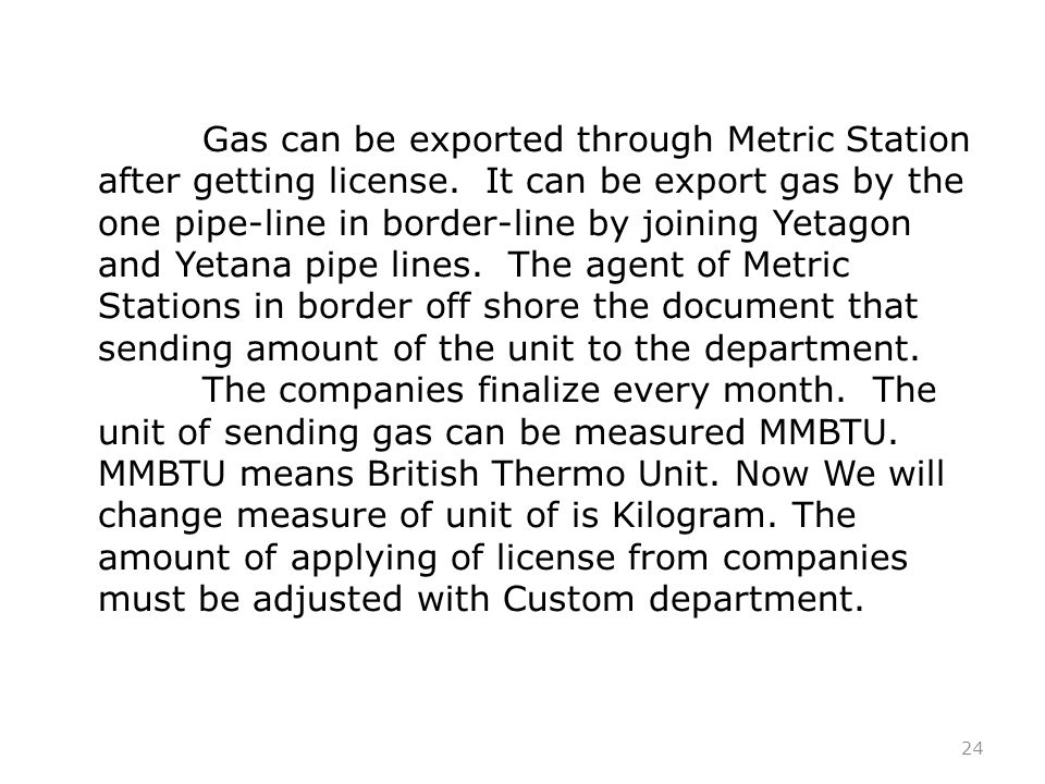 24 Gas can be exported through Metric Station after getting license.