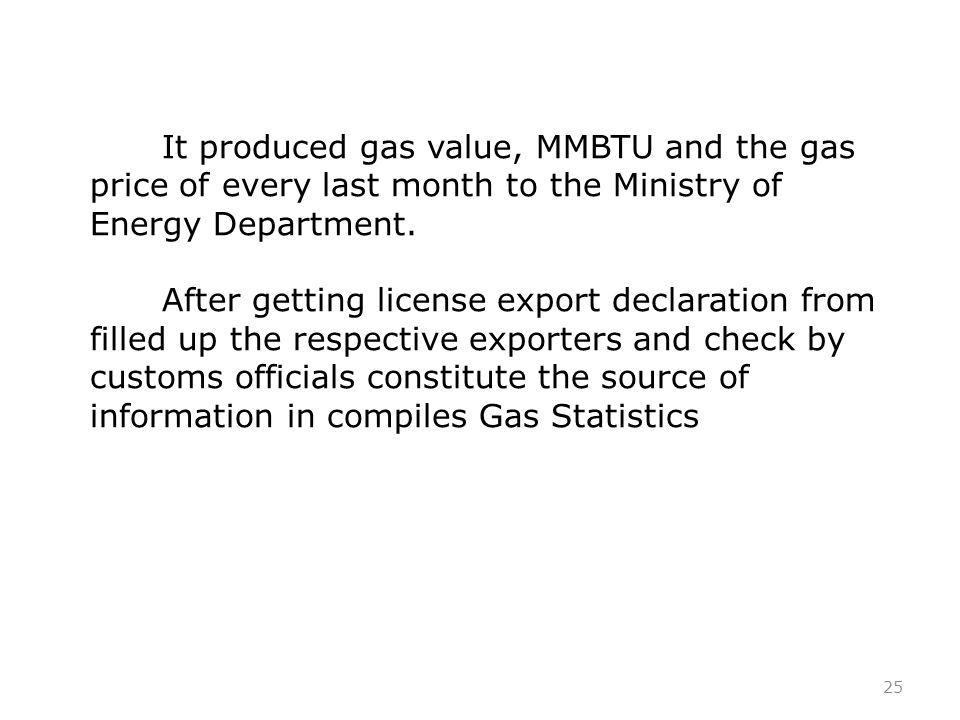 25 It produced gas value, MMBTU and the gas price of every last month to the Ministry of Energy Department.