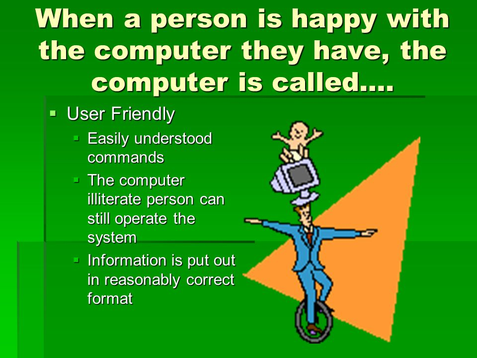 When a person is happy with the computer they have, the computer is called….