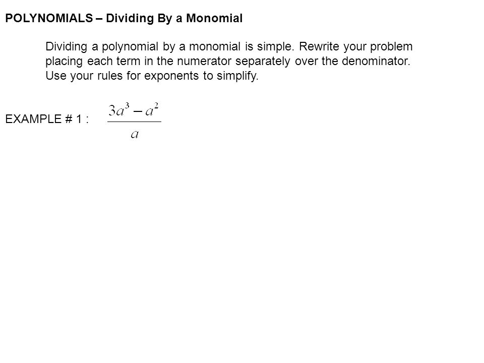 POLYNOMIALS – Dividing By a Monomial You might have fractions that do not reduce and variables that do not have anything to be divided by.