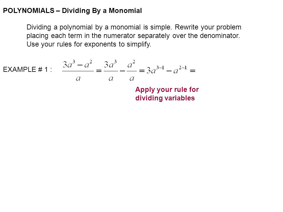 POLYNOMIALS – Dividing By a Monomial Dividing a polynomial by a monomial is simple.