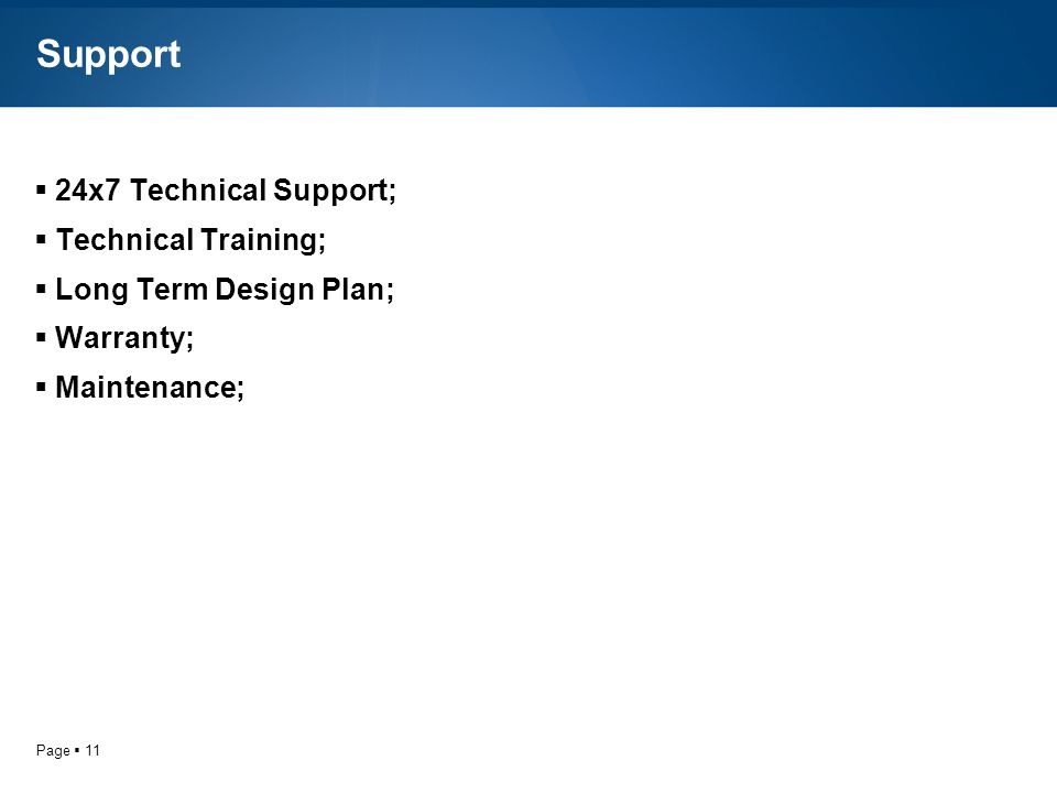 Page 11 Support 24x7 Technical Support; Technical Training; Long Term Design Plan; Warranty; Maintenance;
