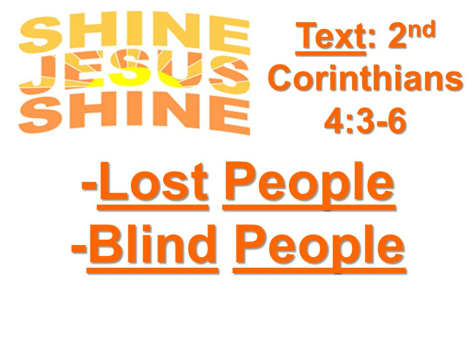-Lost People -Blind People Text: 2 nd Corinthians 4:3-6