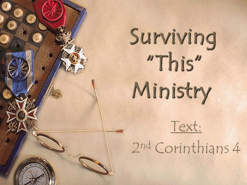 Surviving This Ministry Surviving This Ministry Text: 2 nd Corinthians 4