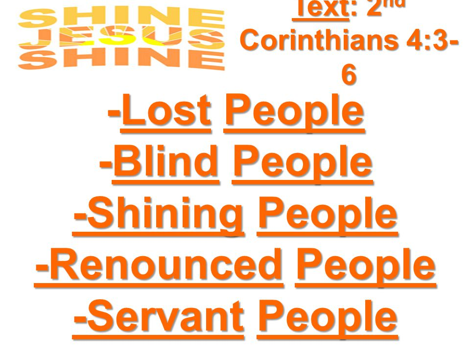 -Lost People -Blind People -Shining People -Renounced People -Servant People Text: 2 nd Corinthians 4:3- 6