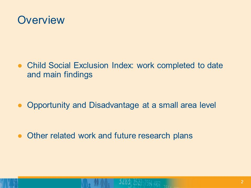 2 Overview Child Social Exclusion Index: work completed to date and main findings Opportunity and Disadvantage at a small area level Other related wor