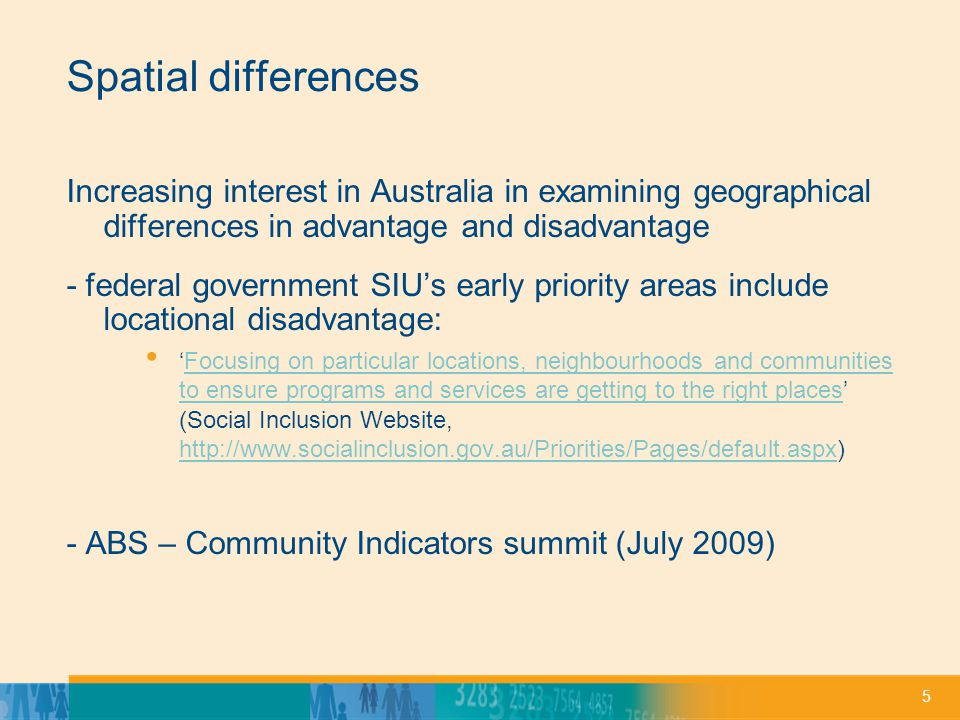 5 Spatial differences Increasing interest in Australia in examining geographical differences in advantage and disadvantage - federal government SIUs e