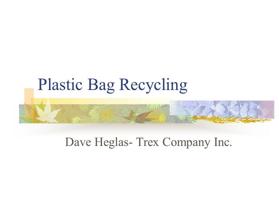 Plastic Bag Recycling Dave Heglas- Trex Company Inc.