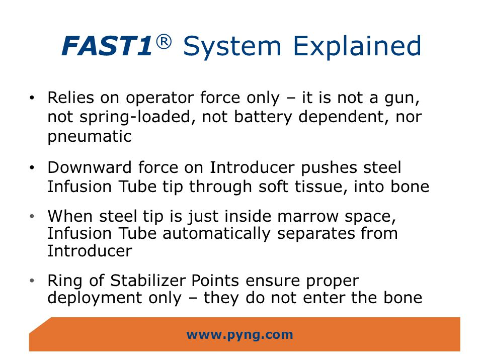 www.pyng.com FAST1 ® System Explained Relies on operator force only – it is not a gun, not spring-loaded, not battery dependent, nor pneumatic Downwar