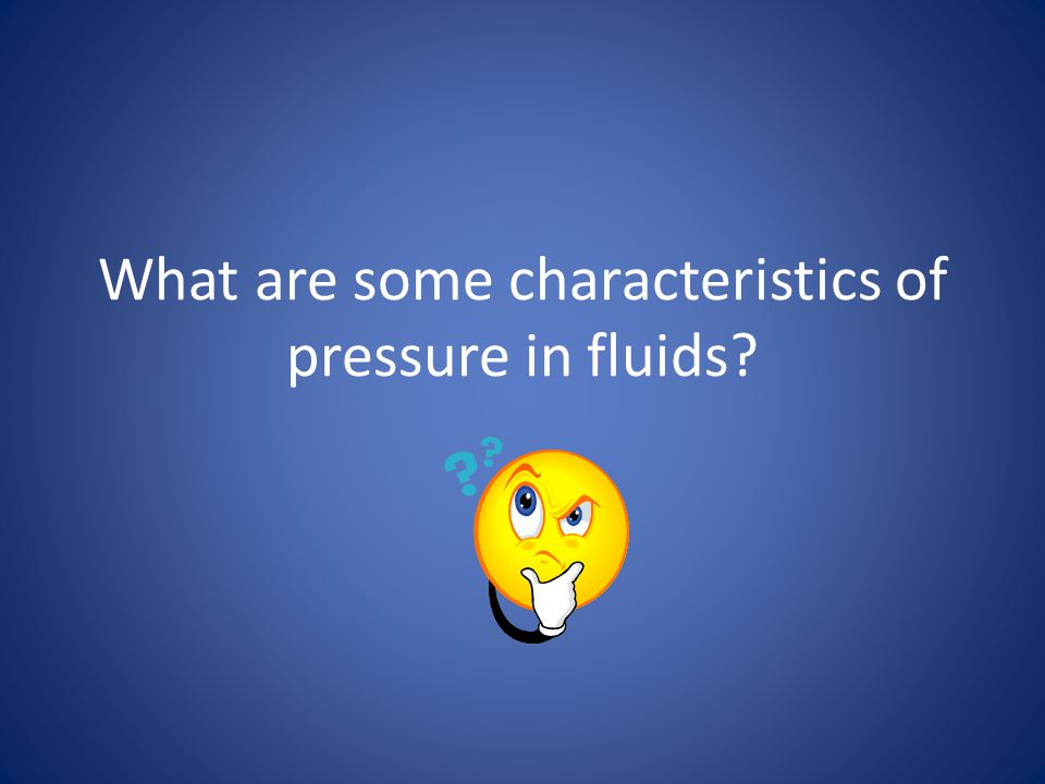 So what are fluids? Substances that flow and have no definite shape Examples: gases and liquids