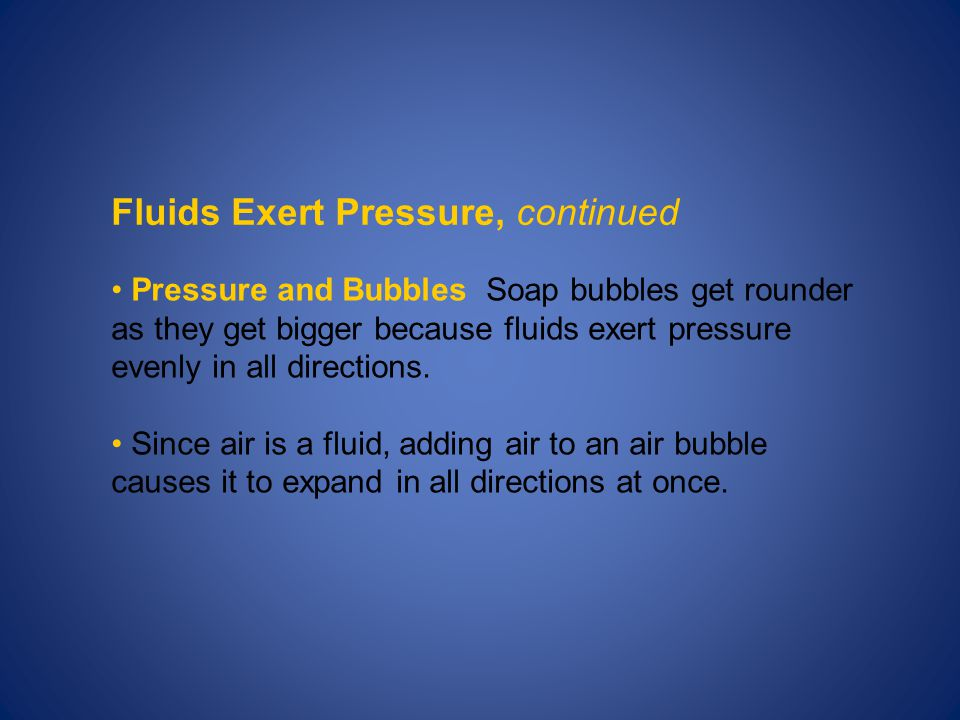 Fluids Exert Pressure A fluid is any material that can flow and that takes the shape of its container. Fluids include liquids and gases. All fluids ex