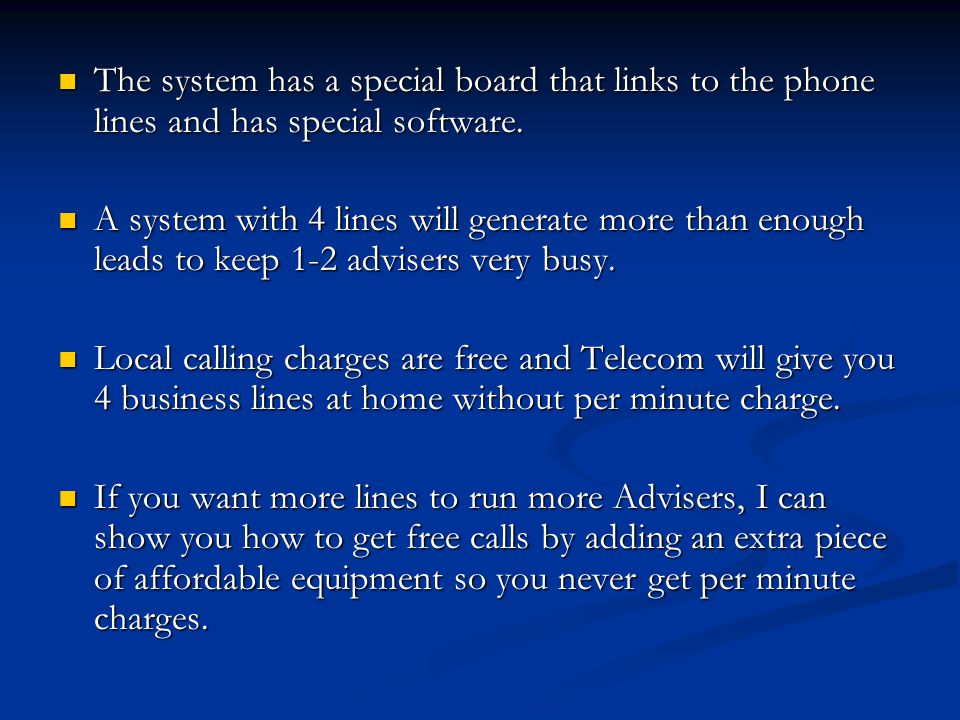 The system has a special board that links to the phone lines and has special software. The system has a special board that links to the phone lines an